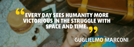 """""""Every day sees humanity more victorious in the struggle with space and time."""" - Quote by Guglielmo Marconi"""