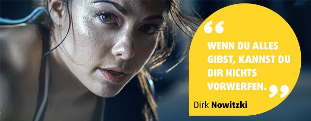 Wenn du alles gibst, kannst du dir nichts vorwerfen. - Dirk Nowitzki
