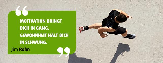 Motivation bringt dich in Gang. Gewohnheit hält dich in Schwung. - Jim Rohn