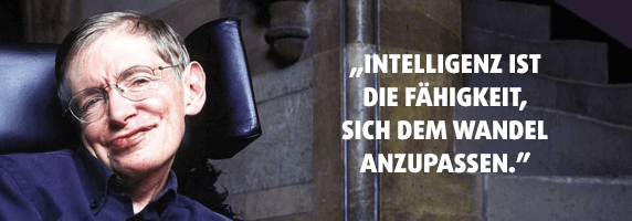 """""""Intelligenz ist die Fähigkeit, sich dem Wandel anzupassen."""" - Stephen Hawking"""