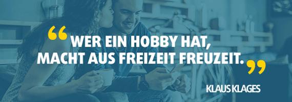 """""""Wer ein Hobby hay, macht aus Freizeit Freuzeit."""" - Klaus Klages"""