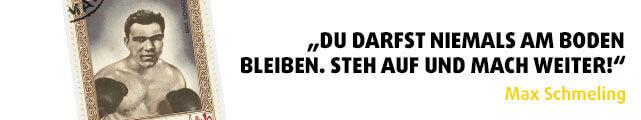 """""""Du darfst niemals am Boden bleiben. Steh auf und mach weiter!"""" - Zitat Max Schmeling"""