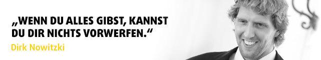 """""""Wenn du alles gibst, kannst du dir nichts vorwerfen."""" - Zitat Dirk Nowitzki"""
