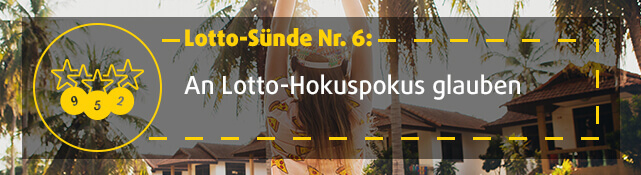 Lotto-Sünde Nr. 6: An Lotto-Hokuspokus glauben