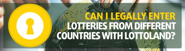 Can I legally enter lotteries from different countries with Lottoland?