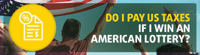 Do I pay US taxes if I win an American lottery?