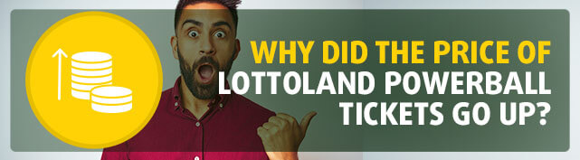 Why did the price of Lottoland PowerBall tickets go up?