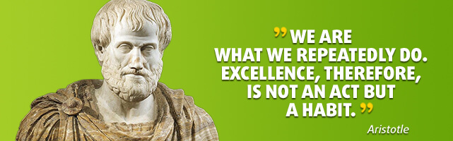 We are what we repeatedly do. Excellence, therefore, is not an act but a habit. - Aristotle