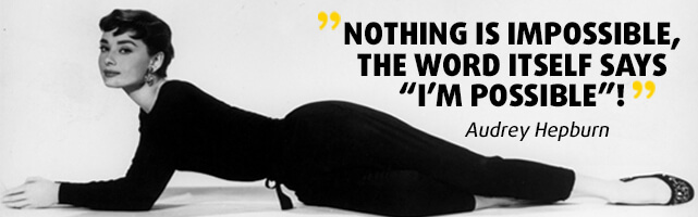 """Nothing is impossible, the word itself says """"I'm possible""""! - Audrey Hepburn"""