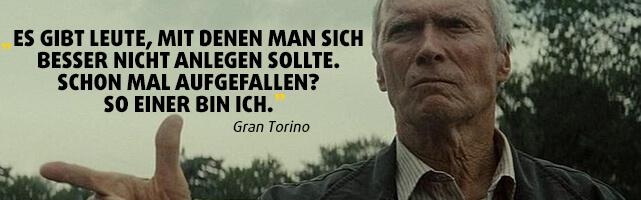"""""""Es gibt Leute, mit denen man sich besser nicht anlegen sollte. Schon mal aufgefallen? So einer bin ich."""" - Gran Torino"""