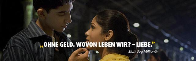 """""""Ohne Geld. Wovon leben wir? – Liebe."""" - Slumdog Millionär"""